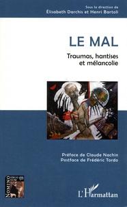 Elisabeth Darchis et Henri Bartoli - Le mal - Traumas, hantises et mélancolie.