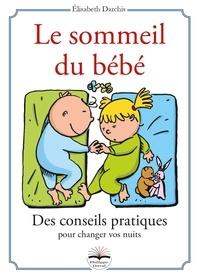 Elisabeth Darchis - Le sommeil du bébé - Des conseils pratiques pour changer vos nuits.