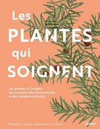 Elisabeth Dauncy et Melanie-Jayne Howes - Les plantes qui soignent - Les plantes à l'origine des produits pharmaceutiques et des remèdes naturels.