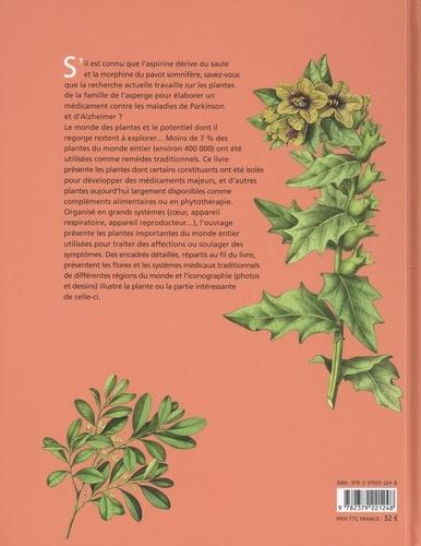Les plantes qui soignent. Les plantes à l'origine des produits pharmaceutiques et des remèdes naturels