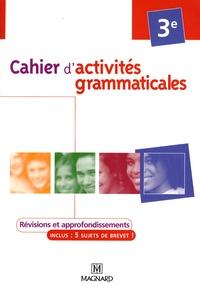 Elisabeth de Almeida et Florence Chaucheyras - Cahier d'activités grammaticales 3e.