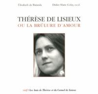 Thérèse de Lisieux ou la brûlure d'amour - Elisabeth de Balanda |