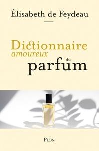 Elisabeth de Feydeau - Dictionnaire amoureux du parfum.