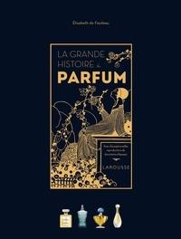 Elisabeth de Feydeau - La grande histoire du parfum.