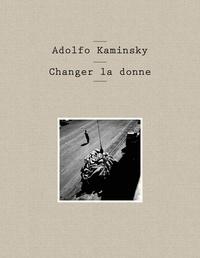 Elisabeth de Fontenay et Sophie Coeuré - Adolfo Kaminsky - Changer la donne.