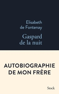 Elisabeth de Fontenay - Gaspard de la nuit - Autobiographie de mon frère.