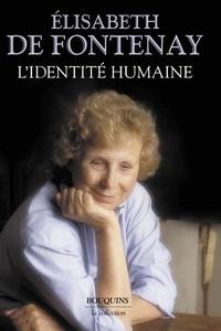 Elisabeth de Fontenay - L'identité humaine.