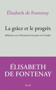 Elisabeth de Fontenay - La grâce et le progrès - Réflexions sur la Révolution française et la Vendée.
