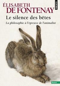 Elisabeth de Fontenay - Le silence des bêtes - La philosophie à l'épreuve de l'animalité.
