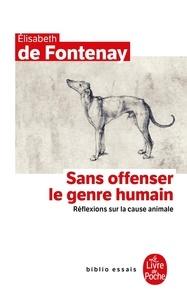 Elisabeth de Fontenay - Sans offenser le genre humain - Réflexions sur la cause animale.