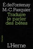 Elisabeth de Fontenay et Marie-Claire Pasquier - Traduire le parler des bêtes.