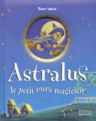 Tony Wolf et Elisabeth de Galbert - Astralus - Le petit ours magicien.