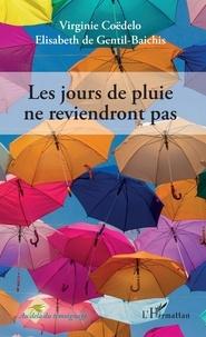 Elisabeth de Gentil-Baichis et Virginie Coëdelo - Les jours de pluie ne reviendront pas.