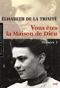 Elisabeth de la Trinité - Vous êtes la Maison de Dieu - Pensées 1.