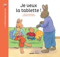 Elisabeth De Lambilly et Marie-Aline Bawin - Je veux la tablette !.