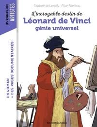 Elisabeth de Lambilly - L'incroyable destin de Léonard de Vinci, génie universel.