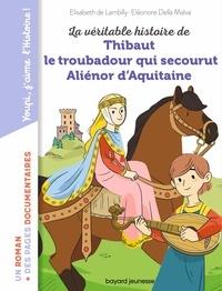 Elisabeth de Lambilly et Eléonore Della Malva - La véritable histoire de Thibaut le troubadour qui secourut Aliénor d'Aquitaine.