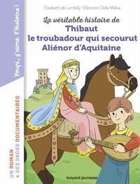Elisabeth de Lambilly - La véritable histoire de Thibaut qui devint troubadour d'Aliénor d'Aquitaine.