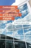 Elisabeth de Larochelambert - Confessions et convictions d'une directrice d'hôpital.