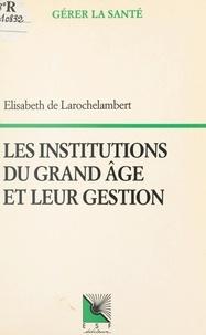 Elisabeth de Larochelambert - Les institutions du grand âge et leur gestion.