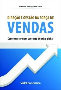 Elisabeth de Magalhães Serra - Direção e Gestão da Força de Vendas - Como Crescer num Contexto de Crise Global.