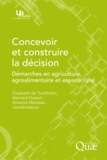 Elisabeth de Turckheim et Bernard Hubert - Concevoir et construire la décision - Démarches en agriculture, agroalimentaire et espace rural.