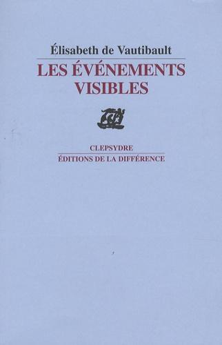 Elisabeth de Vautibault - Les événements visibles - Et autres poèmes.