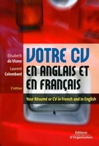 Elisabeth de Visme et Laurent Colombant - Votre CV en anglais et en français : Your résumé or CV in French and in English - Edition bilingue français-anglais.