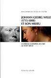 Elisabeth Décultot et Michel Espagne - Johann Georg Wille (1715-1808) et son milieu - Un réseau européen de l'art au XVIIIe siècle.