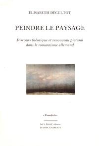 Histoiresdenlire.be Peindre le paysage - Discours théorique et renouveau pictural dans le romantisme allemand Image