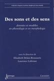Elisabeth Delais-Roussarie et Laurence Labrune - Des sons et des sens - Données et modèles en phonologie et en morphologie.