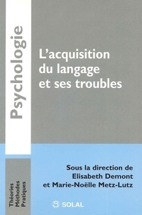 Elisabeth Demont et Marie-Noëlle Metz-Lutz - L'acquisition du langage et ses troubles.