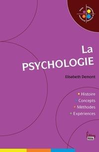 Elisabeth Demont - La psychologie - Histoire, concepts, méthodes, expériences.