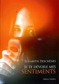 Elisabeth Deschênes - Je te dévoile mes sentiments.