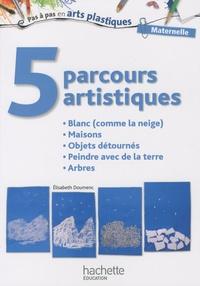 Elisabeth Doumenc - 5 parcours artistiques pour la maternelle - Blanc (comme la neige), Maisons, Objets détournés, Peindre avec de la terre, Arbres.