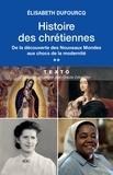 Elisabeth Dufourcq - Histoire des chrétiennes - Tome 2 : De la découverte des Nouveaux Mondes aux chocs de la modernité.