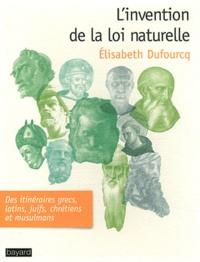 Elisabeth Dufourcq - L'invention de la loi naturelle.