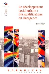 Elisabeth Dugué et Philippe Mouton - Le développement social urbain - Des qualifications en émergence.