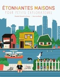 Elisabeth Dumont-Le Cornec et Anne-Lise Boutin - Etonnantes maisons pour petits explorateurs.