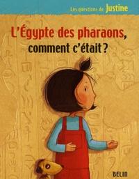Elisabeth Dumont-Le Cornec et Laurent Sabathié - L'Egypte des pharaons, comment c'était ?.