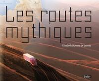 Elisabeth Dumont-Le Cornec - Les routes mythiques.