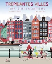 Elisabeth Dumont-Le Cornec et  Atelier Cartographik - Trépidantes villes pour petits explorateurs.
