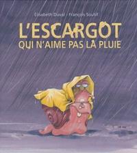 Elisabeth Duval et François Soutif - L'escargot qui n'aime pas la pluie.