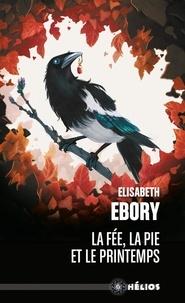 Elisabeth Ebory - La fée, la pie et le printemps.