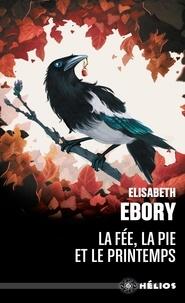 Nouvelle version des livres électroniques Kindle La fée, la pie et le printemps (Litterature Francaise) par Elisabeth Ebory FB2 iBook