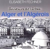 Elisabeth Fechner - Alger et l'Algérois.