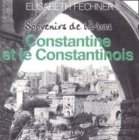 Elisabeth Fechner - Constantine et le Constantinois.