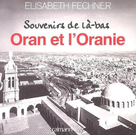 Elisabeth Fechner - Oran et l'Oranie.