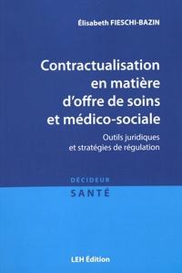 Elisabeth Fieschi-Bazin - Contractualisation en matière d'offre de soins et médico-sociale - Outils juridiques et stratégies de régulation.