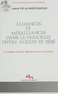 Elisabeth Fivaz-Depeursinge - Alliances et mésalliances dans le dialogue entre adulte et bébé - La communication précoce dans la famille.
